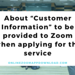 "About ""Customer Information"" to be provided to Zoom when applying for the service"