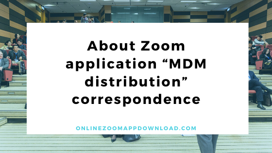 """About Zoom application """"MDM distribution"""" correspondence"""