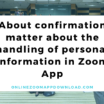 About confirmation matter about the handling of personal information in Zoom App