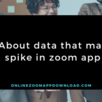 About data that may spike in zoom app