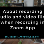 About recording audio and video files when recording in Zoom App
