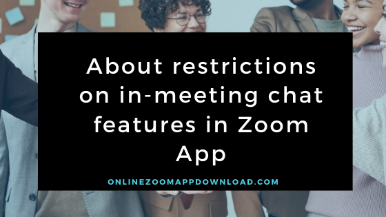About restrictions on in-meeting chat features in Zoom App