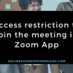 Access restriction to join the meeting in Zoom App