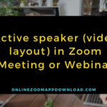 Active speaker (video layout) in Zoom Meeting or Webinar