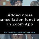 Added noise cancellation function in Zoom App