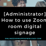 [Administrator] How to use Zoom room digital signage