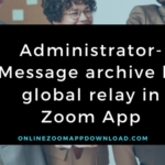 Administrator-Message archive by global relay in Zoom App