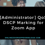 [Administrator] QoS DSCP Marking for Zoom App