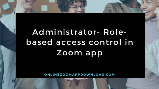 Administrator- Role-based access control in Zoom app