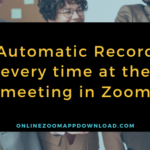Automatic Record every time at the meeting in Zoom?