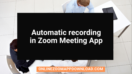 Automatic recording in Zoom Meeting App