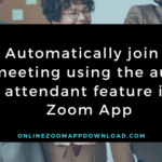 Automatically join a meeting using the auto attendant feature in Zoom App