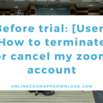 Before trial: [User] How to terminate or cancel my zoom account