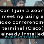 Can I join a Zoom meeting using a video conferencing- terminal (Cisco) already installed?