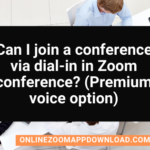 Can I join a conference via dial-in in Zoom conference? (Premium voice option)