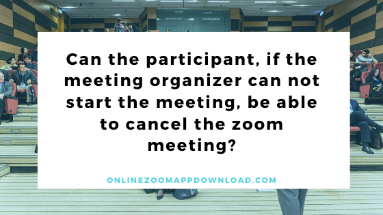 meeting, be able to cancel the zoom meeting