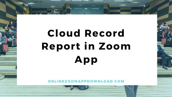 Cloud Record Report in Zoom App