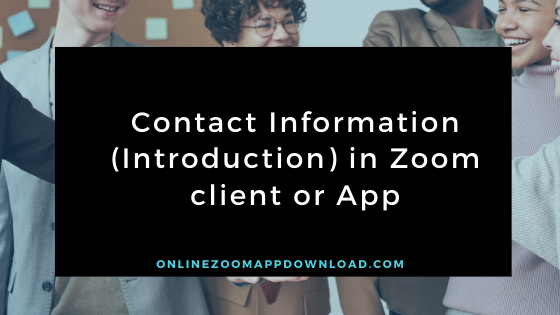 Contact Information (Introduction) in Zoom client or App