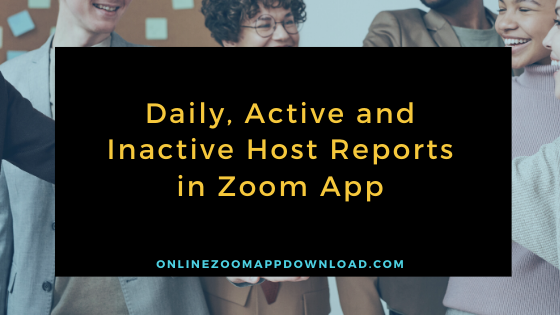 Daily, Active and Inactive Host Reports in Zoom App