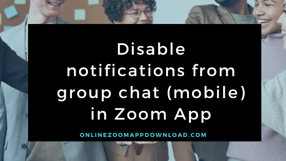 Disable notifications from group chat (mobile) in Zoom App