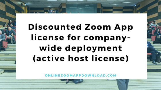 Discounted Zoom App license for company-wide deployment (active host license)