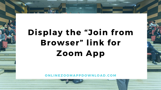 """Display the """"Join from Browser"""" link for Zoom App"""