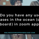 Do you have any use cases in the ocean (on board) in zoom app?
