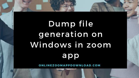Dump file generation on Windows in zoom app
