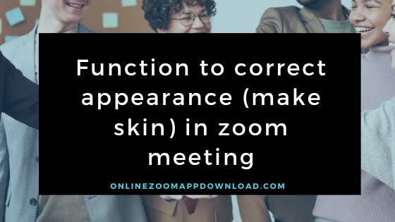 Function to correct appearance (make skin) in zoom meeting