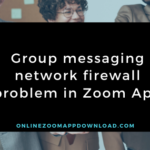 Group messaging network firewall problem in Zoom App