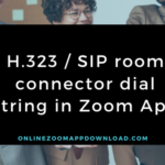 H.323 / SIP room connector dial string in Zoom App
