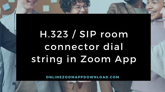 H.323 / SIP room connector dial string in Zoom App