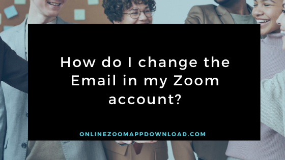 change the Email in my Zoom account