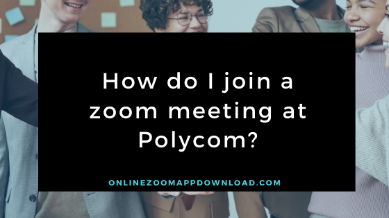 How do I join a zoom meeting at Polycom