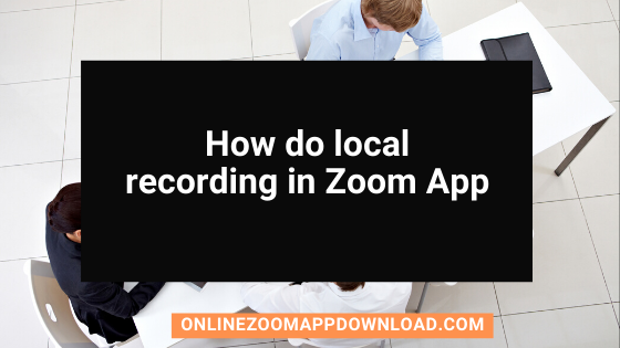 How do local recording in Zoom App