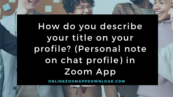 How do you describe your title on your profile? (Personal note on chat profile) in Zoom App