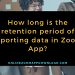 How long is the retention period of reporting data in Zoom App?