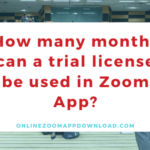 How many months can a trial license be used in Zoom App?