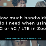 How much bandwidth do I need when using 3G or 4G / LTE in Zoom