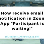 "How receive email notification in Zoom App ""Participant is waiting!"""