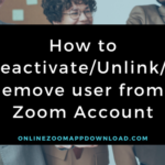 How to Deactivate/Unlink/Remove user from Zoom Account