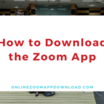 How to Download the Zoom App