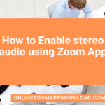 How to Enable stereo audio using Zoom App
