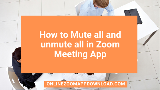 How to Mute all and unmute all in Zoom Meeting App