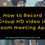 How to Record Group HD video in Zoom meeting App