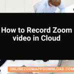How to Record Zoom video in Cloud