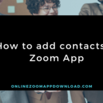 How to add contacts in Zoom App