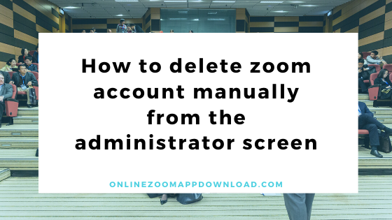 How to delete zoom account manually from the administrator screen
