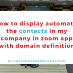 How to display automatic the contacts in my company in zoom app (with domain definition)