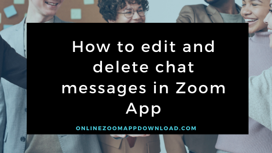 How to edit and delete chat messages in Zoom App